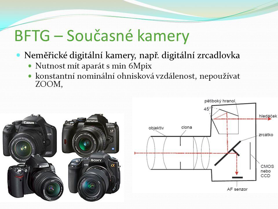 BFTG – Současné kamery Neměřické digitální kamery, např. digitální zrcadlovka Nutnost mít aparát s min 6Mpix konstantní nominální ohnisková vzdálenost