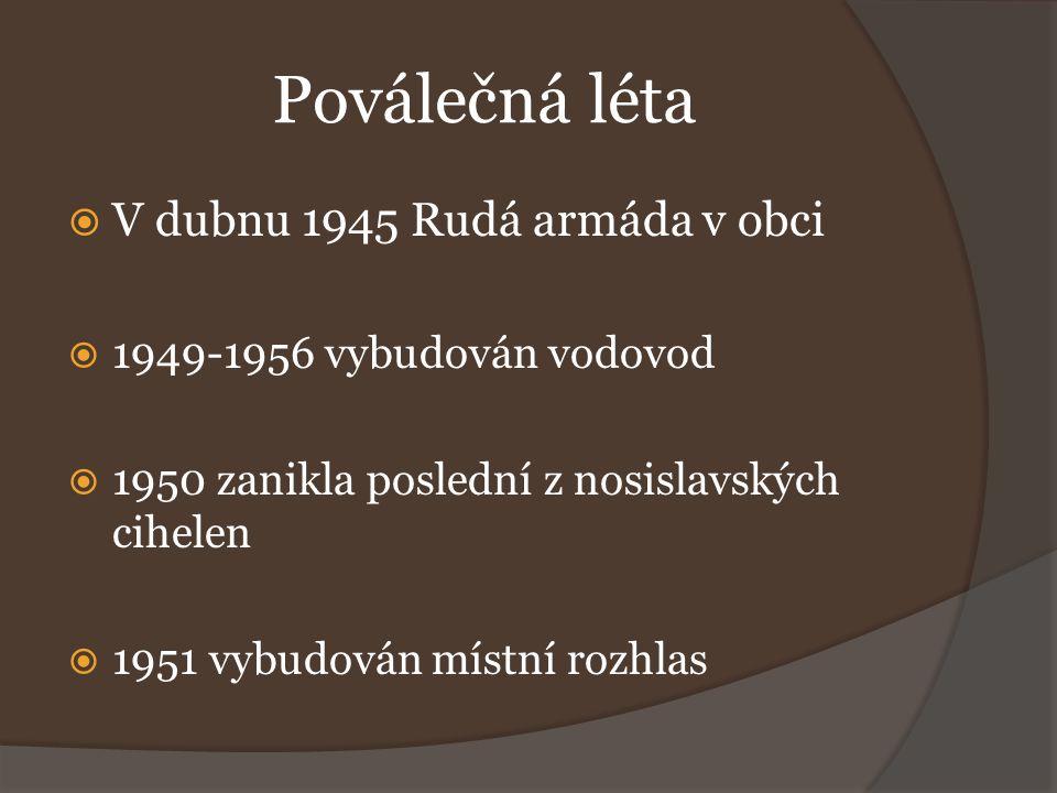 Poválečná léta  V dubnu 1945 Rudá armáda v obci  1949-1956 vybudován vodovod  1950 zanikla poslední z nosislavských cihelen  1951 vybudován místní rozhlas