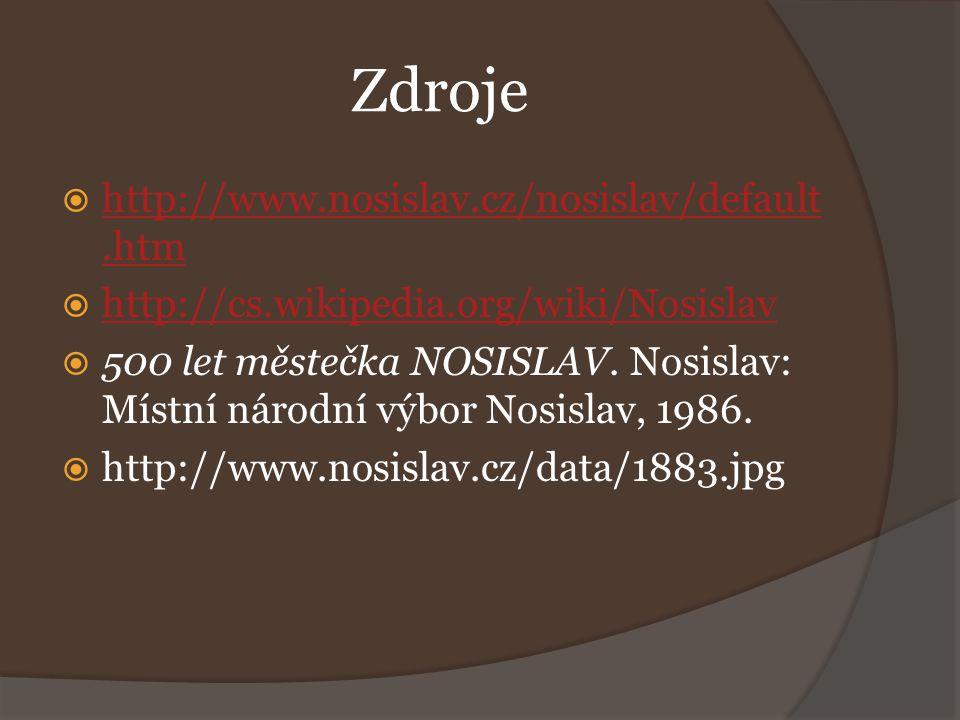 Zdroje  http://www.nosislav.cz/nosislav/default.htm http://www.nosislav.cz/nosislav/default.htm  http://cs.wikipedia.org/wiki/Nosislav http://cs.wikipedia.org/wiki/Nosislav  500 let městečka NOSISLAV.
