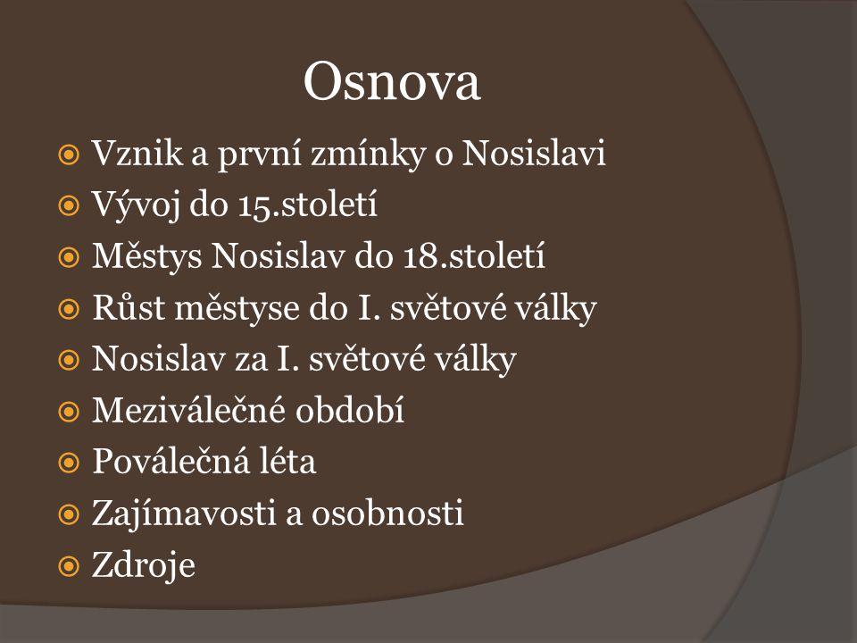 Osnova  Vznik a první zmínky o Nosislavi  Vývoj do 15.století  Městys Nosislav do 18.století  Růst městyse do I. světové války  Nosislav za I. sv