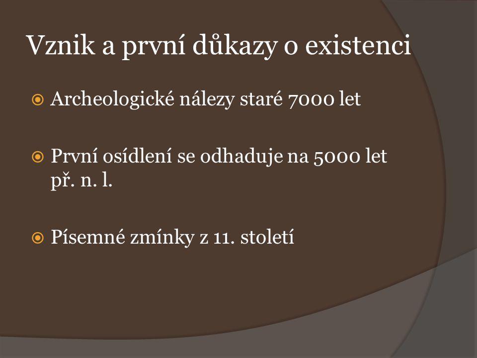 Vznik a první důkazy o existenci  Archeologické nálezy staré 7000 let  První osídlení se odhaduje na 5000 let př. n. l.  Písemné zmínky z 11. stole