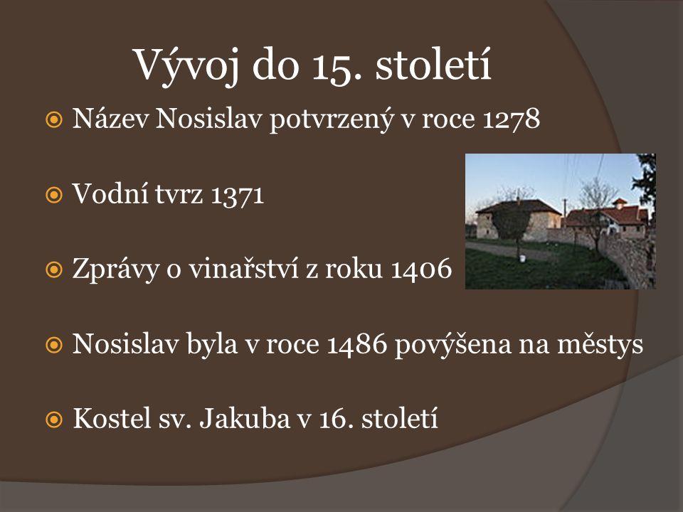 Vývoj do 15. století  Název Nosislav potvrzený v roce 1278  Vodní tvrz 1371  Zprávy o vinařství z roku 1406  Nosislav byla v roce 1486 povýšena na