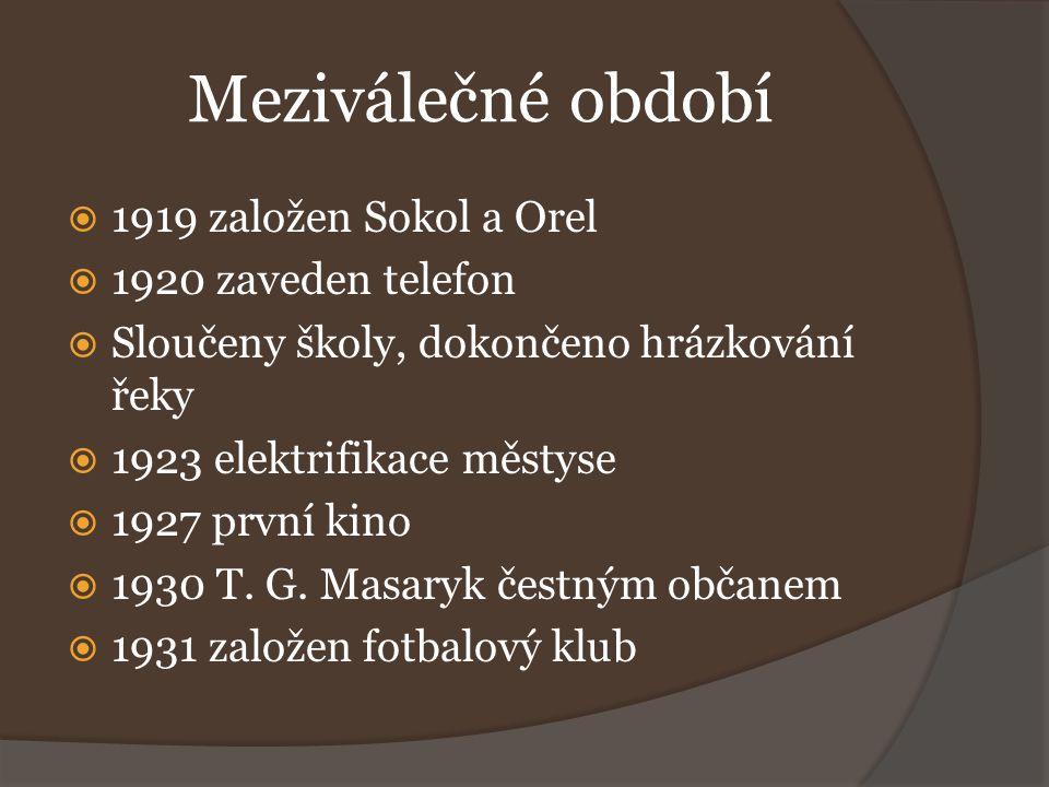 Meziválečné období  1919 založen Sokol a Orel  1920 zaveden telefon  Sloučeny školy, dokončeno hrázkování řeky  1923 elektrifikace městyse  1927