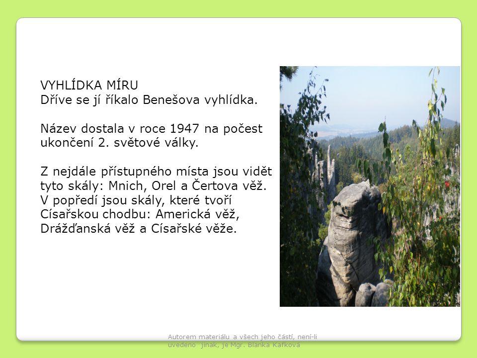 VYHLÍDKA MÍRU Dříve se jí říkalo Benešova vyhlídka. Název dostala v roce 1947 na počest ukončení 2. světové války. Z nejdále přístupného místa jsou vi