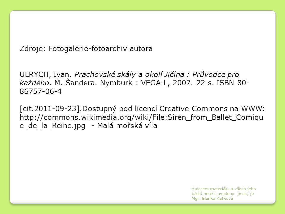Zdroje: Fotogalerie-fotoarchiv autora ULRYCH, Ivan. Prachovské skály a okolí Jičína : Průvodce pro každého. M. Šandera. Nymburk : VEGA-L, 2007. 22 s.