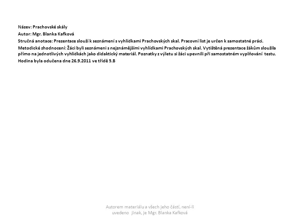 Název: Prachovské skály Autor: Mgr. Blanka Kafková Stručná anotace: Prezentace slouží k seznámení s vyhlídkami Prachovských skal. Pracovní list je urč
