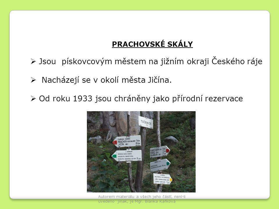 PRACHOVSKÉ SKÁLY  Jsou pískovcovým městem na jižním okraji Českého ráje  Nacházejí se v okolí města Jičína.  Od roku 1933 jsou chráněny jako přírod