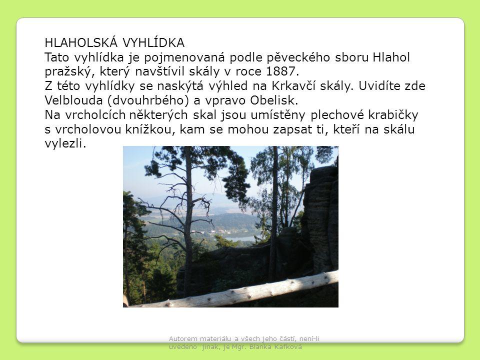 HLAHOLSKÁ VYHLÍDKA Tato vyhlídka je pojmenovaná podle pěveckého sboru Hlahol pražský, který navštívil skály v roce 1887. Z této vyhlídky se naskýtá vý