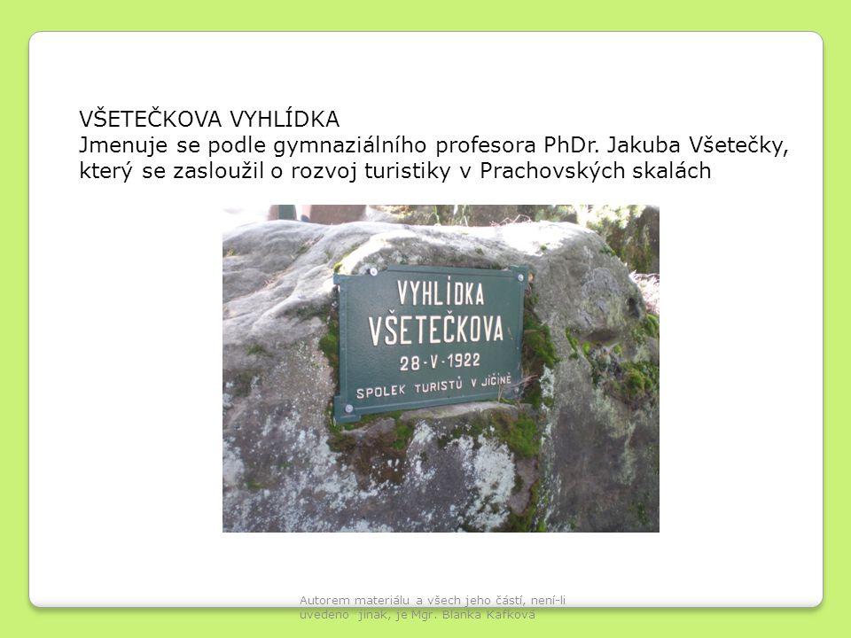 VŠETEČKOVA VYHLÍDKA Jmenuje se podle gymnaziálního profesora PhDr. Jakuba Všetečky, který se zasloužil o rozvoj turistiky v Prachovských skalách Autor