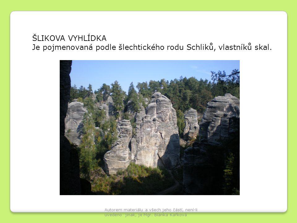 ŠLIKOVA VYHLÍDKA Je pojmenovaná podle šlechtického rodu Schliků, vlastníků skal.