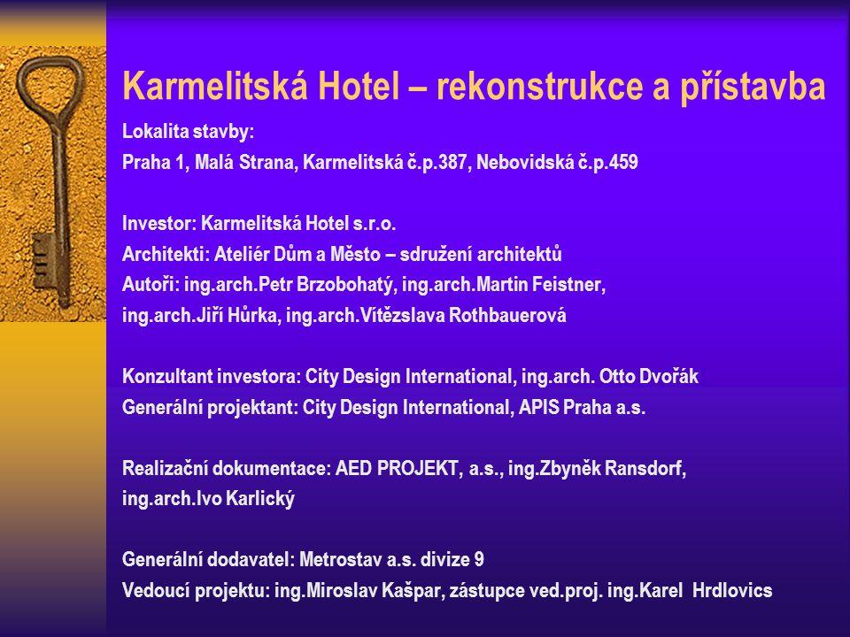 Karmelitská Hotel – rekonstrukce a přístavba Lokalita stavby: Praha 1, Malá Strana, Karmelitská č.p.387, Nebovidská č.p.459 Investor: Karmelitská Hotel s.r.o.