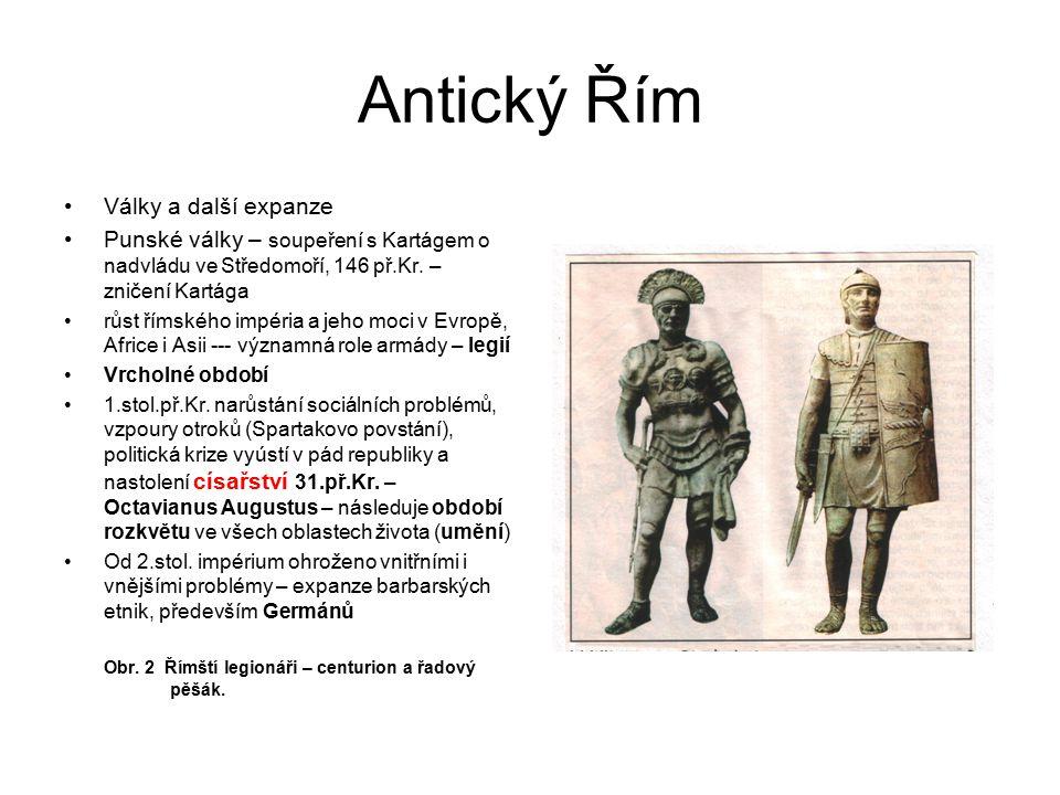 Antický Řím Války a další expanze Punské války – soupeření s Kartágem o nadvládu ve Středomoří, 146 př.Kr. – zničení Kartága růst římského impéria a j