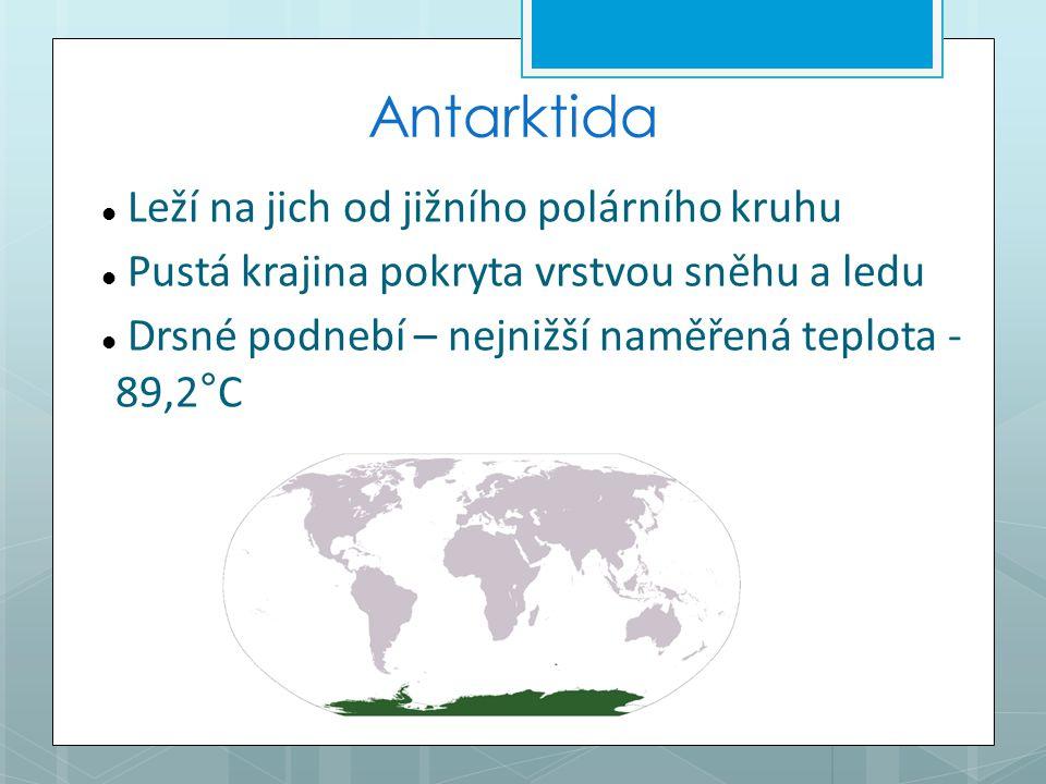 Antarktida Leží na jich od jižního polárního kruhu Pustá krajina pokryta vrstvou sněhu a ledu Drsné podnebí – nejnižší naměřená teplota - 89,2°C