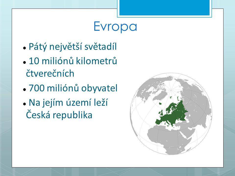 Evropa Pátý největší světadíl 10 miliónů kilometrů čtverečních 700 miliónů obyvatel Na jejím území leží Česká republika