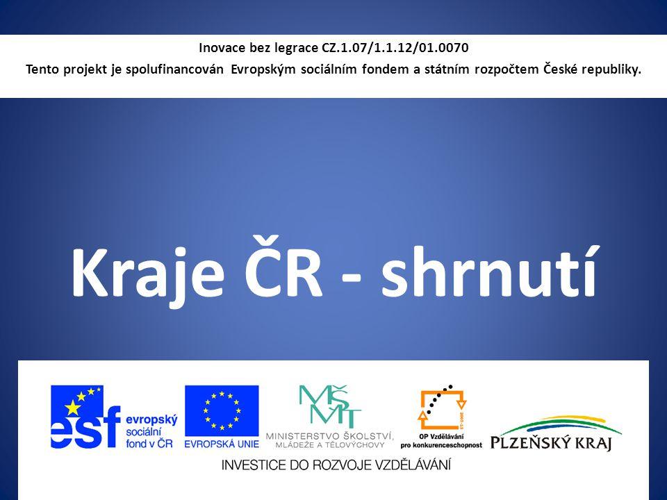 Kraje ČR - shrnutí Inovace bez legrace CZ.1.07/1.1.12/01.0070 Tento projekt je spolufinancován Evropským sociálním fondem a státním rozpočtem České republiky.