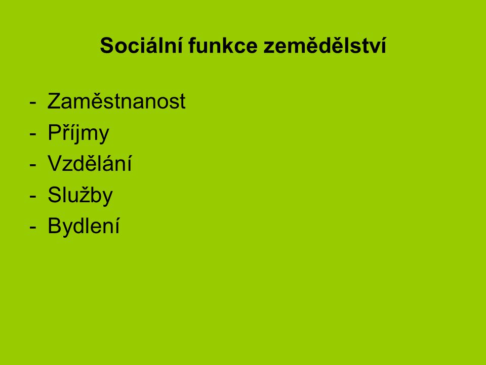 Sociální funkce zemědělství -Zaměstnanost -Příjmy -Vzdělání -Služby -Bydlení