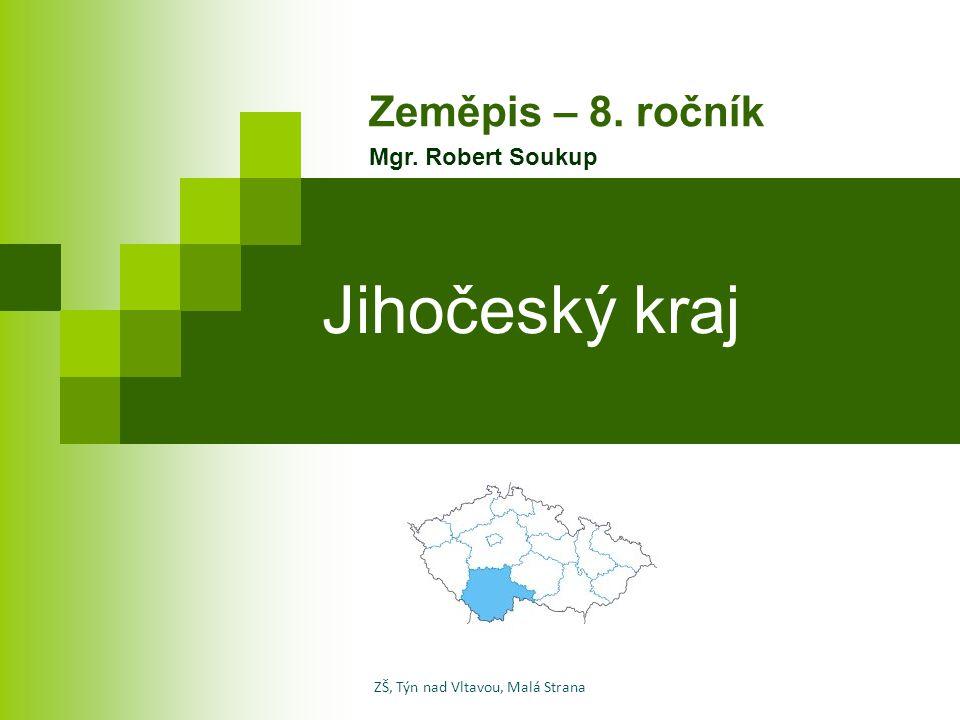Jihočeský kraj Zeměpis – 8. ročník Mgr. Robert Soukup ZŠ, Týn nad Vltavou, Malá Strana