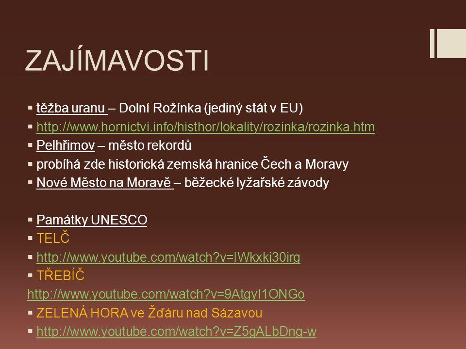 ZAJÍMAVOSTI  těžba uranu – Dolní Rožínka (jediný stát v EU)  http://www.hornictvi.info/histhor/lokality/rozinka/rozinka.htm http://www.hornictvi.inf