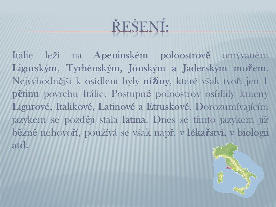 Itálie le ž í na Apeninském poloostrov ě omývaném Ligurským, Tyrhénským, Jónským a Jaderským mo ř em.