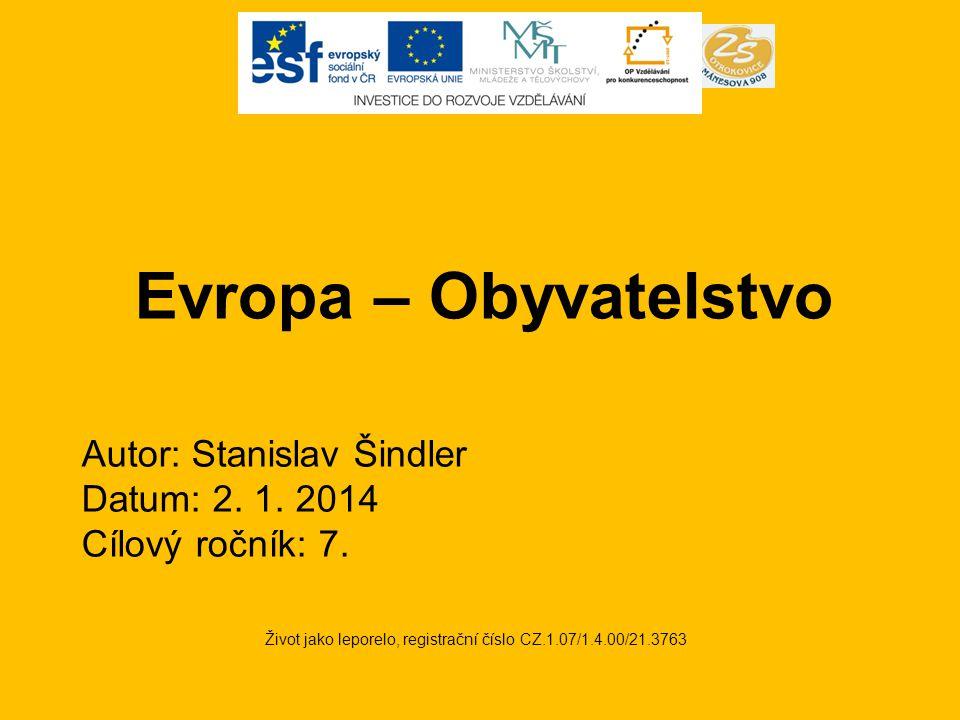 Evropa – Obyvatelstvo Život jako leporelo, registrační číslo CZ.1.07/1.4.00/21.3763 Autor: Stanislav Šindler Datum: 2.