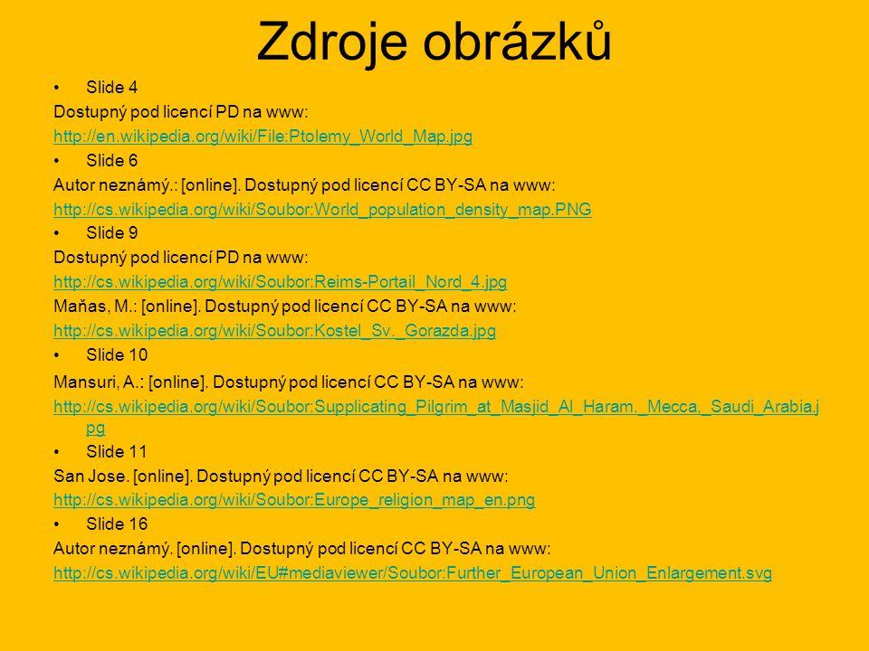 Zdroje obrázků Slide 4 Dostupný pod licencí PD na www: http://en.wikipedia.org/wiki/File:Ptolemy_World_Map.jpg Slide 6 Autor neznámý.: [online].