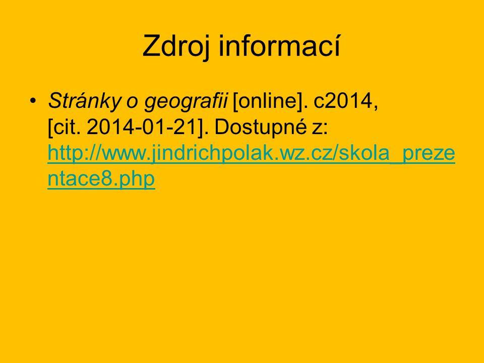 Zdroj informací Stránky o geografii [online]. c2014, [cit. 2014 ‑ 01-21]. Dostupné z: http://www.jindrichpolak.wz.cz/skola_preze ntace8.php http://www