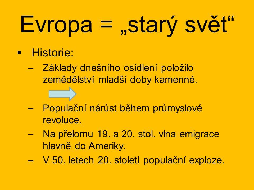 """Evropa = """"starý svět  Historie: –Základy dnešního osídlení položilo zemědělství mladší doby kamenné."""
