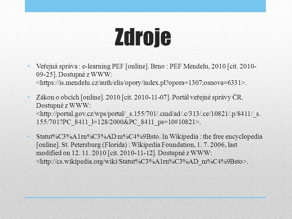 Zdroje Veřejná správa : e-learning PEF [online]. Brno : PEF Mendelu, 2010 [cit. 2010- 09-25]. Dostupné z WWW:. Zákon o obcích [online]. 2010 [cit. 201