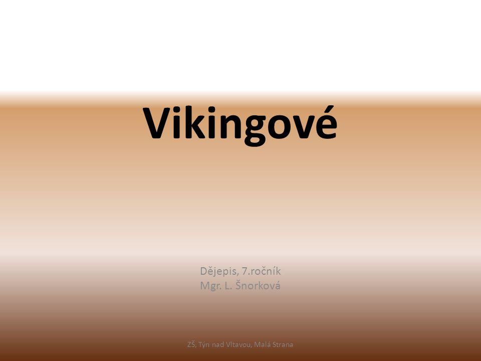 Vikingové Dějepis, 7.ročník Mgr. L. Šnorková ZŠ, Týn nad Vltavou, Malá Strana