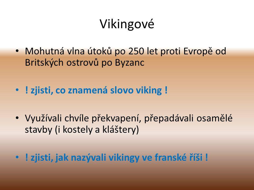 Vikingové Mohutná vlna útoků po 250 let proti Evropě od Britských ostrovů po Byzanc ! zjisti, co znamená slovo viking ! Využívali chvíle překvapení, p