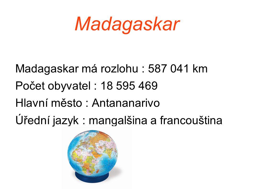 Madagaskar Madagaskar má rozlohu : 587 041 km Počet obyvatel : 18 595 469 Hlavní město : Antananarivo Úřední jazyk : mangalšina a francouština