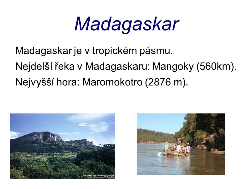Madagaskar Madagaskar je v tropickém pásmu. Nejdelší řeka v Madagaskaru: Mangoky (560km). Nejvyšší hora: Maromokotro (2876 m).