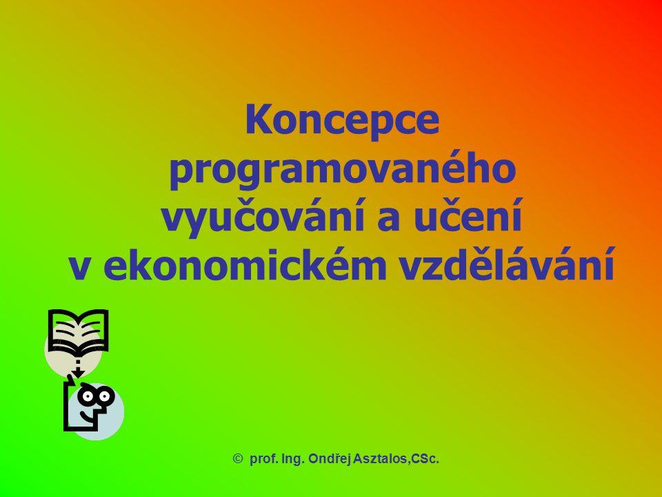 Koncepce programovaného vyučování a učení v ekonomickém vzdělávání ©prof. Ing. Ondřej Asztalos,CSc.