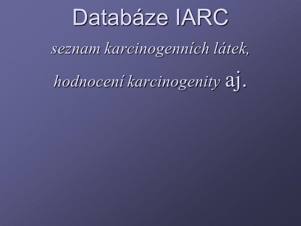 Databáze IARC seznam karcinogenních látek, hodnocení karcinogenity aj.