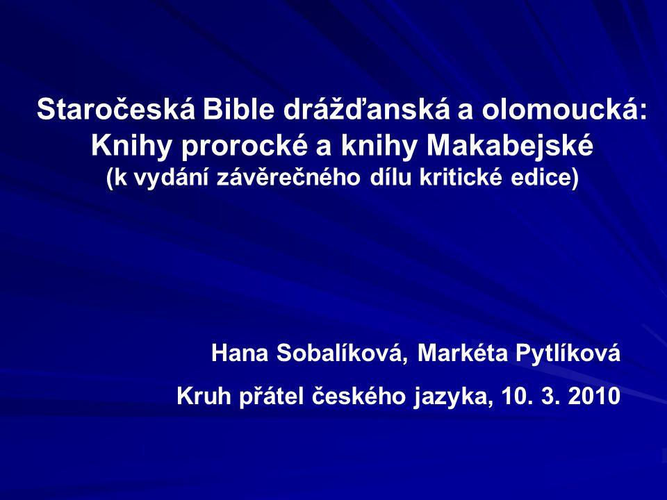 Staročeská Bible drážďanská a olomoucká: Knihy prorocké a knihy Makabejské (k vydání závěrečného dílu kritické edice) Hana Sobalíková, Markéta Pytlíko
