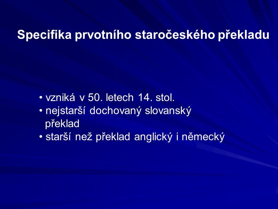 Specifika prvotního staročeského překladu vzniká v 50. letech 14. stol. nejstarší dochovaný slovanský překlad starší než překlad anglický i německý