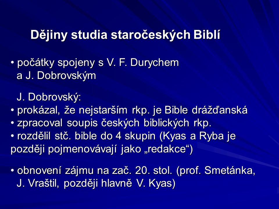 Dějiny studia staročeských Biblí počátky spojeny s V. F. Durychem a J. Dobrovským počátky spojeny s V. F. Durychem a J. Dobrovským J. Dobrovský: J. Do