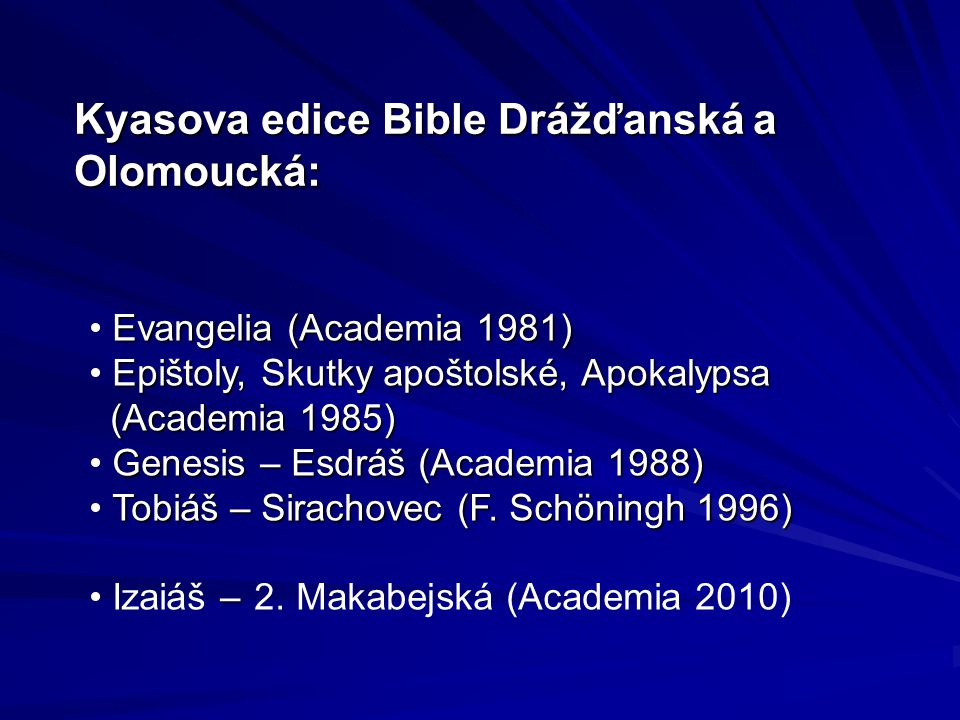 Kyasova edice Bible Drážďanská a Olomoucká: Evangelia (Academia 1981) Evangelia (Academia 1981) Epištoly, Skutky apoštolské, Apokalypsa (Academia 1985