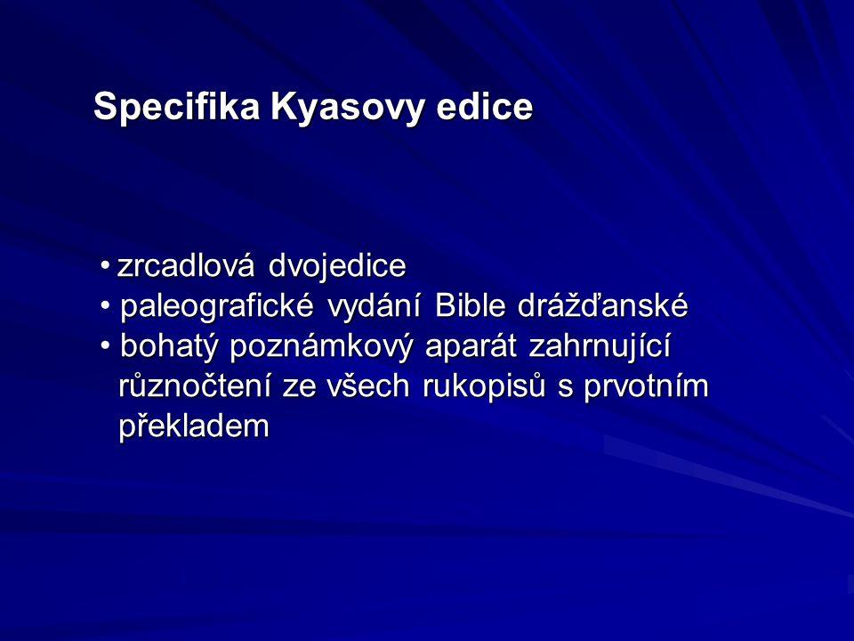 Specifika Kyasovy edice zrcadlová dvojedice zrcadlová dvojedice paleografické vydání Bible drážďanské paleografické vydání Bible drážďanské bohatý poz