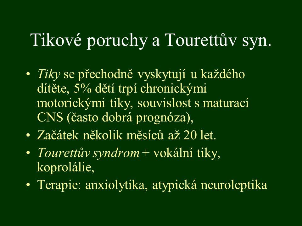 Tikové poruchy a Tourettův syn. Tiky se přechodně vyskytují u každého dítěte, 5% dětí trpí chronickými motorickými tiky, souvislost s maturací CNS (ča