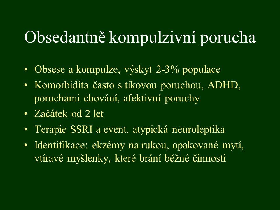 Obsedantně kompulzivní porucha Obsese a kompulze, výskyt 2-3% populace Komorbidita často s tikovou poruchou, ADHD, poruchami chování, afektivní poruch