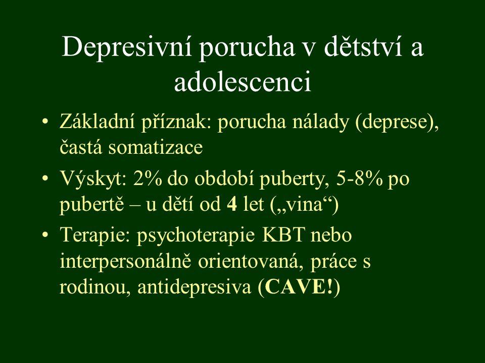 Depresivní porucha v dětství a adolescenci Základní příznak: porucha nálady (deprese), častá somatizace Výskyt: 2% do období puberty, 5-8% po pubertě