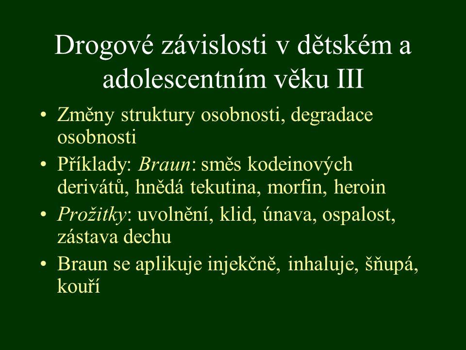 Drogové závislosti v dětském a adolescentním věku III Změny struktury osobnosti, degradace osobnosti Příklady: Braun: směs kodeinových derivátů, hnědá