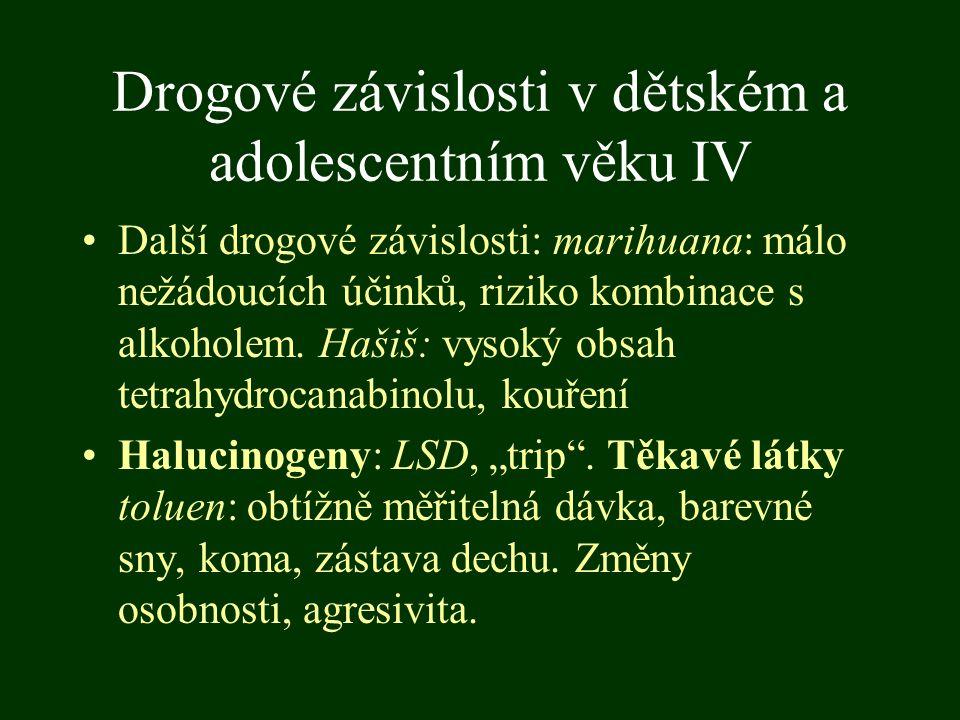 Drogové závislosti v dětském a adolescentním věku IV Další drogové závislosti: marihuana: málo nežádoucích účinků, riziko kombinace s alkoholem. Hašiš