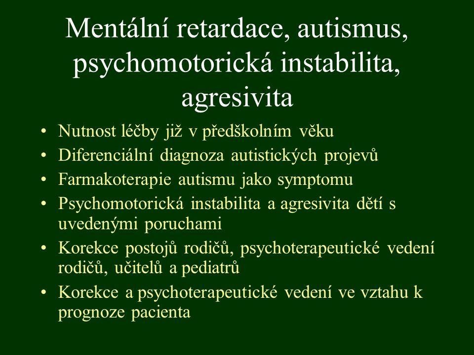 Mentální retardace, autismus, psychomotorická instabilita, agresivita Nutnost léčby již v předškolním věku Diferenciální diagnoza autistických projevů
