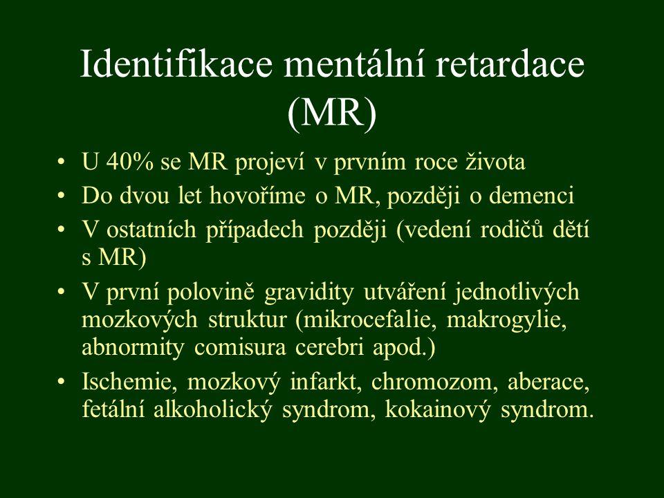 Identifikace mentální retardace (MR) U 40% se MR projeví v prvním roce života Do dvou let hovoříme o MR, později o demenci V ostatních případech pozdě