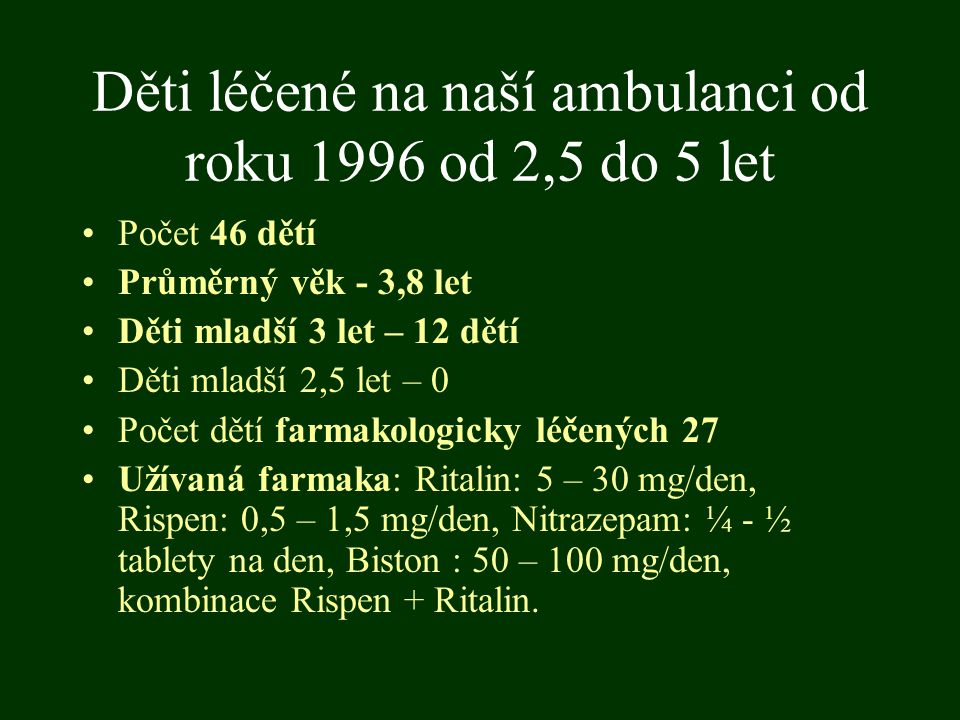 Děti léčené na naší ambulanci od roku 1996 od 2,5 do 5 let Počet 46 dětí Průměrný věk - 3,8 let Děti mladší 3 let – 12 dětí Děti mladší 2,5 let – 0 Po