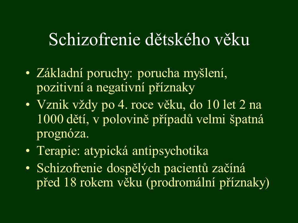 Schizofrenie dětského věku Základní poruchy: porucha myšlení, pozitivní a negativní příznaky Vznik vždy po 4. roce věku, do 10 let 2 na 1000 dětí, v p