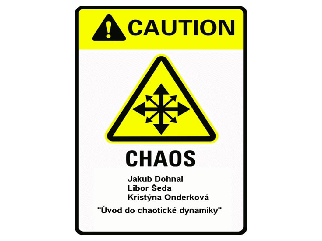 Chaos z řeckého χαος - nepředvídatelnost, neuspořádanost deterministický chaos – neperiodické chování nelineárních dynamických systémů velice citlivé na počáteční podmíky.