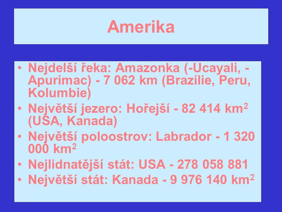 Amerika Nejdelší řeka: Amazonka (-Ucayali, - Apurimac) - 7 062 km (Brazílie, Peru, Kolumbie) Největší jezero: Hořejší - 82 414 km 2 (USA, Kanada) Nejv